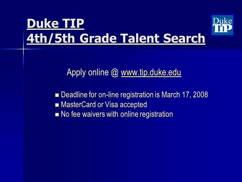 Apply online @ www.tip.duke.edu www.tip.duke.edu Deadline for on-line registration is March 17, 2008 Deadline for on-line registration is March 17, 20