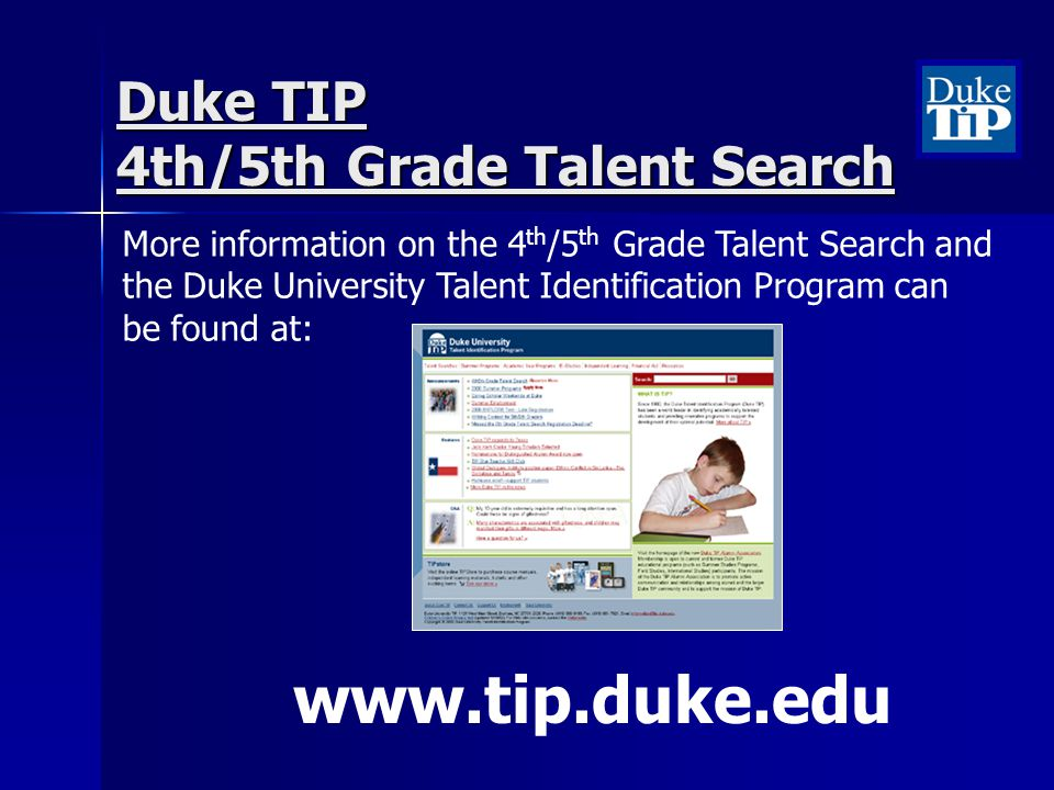 www.tip.duke.edu Duke TIP 4th/5th Grade Talent Search More information on the 4 th /5 th Grade Talent Search and the Duke University Talent Identification Program can be found at: