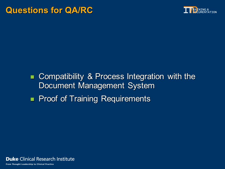 Questions for QA/RC Compatibility & Process Integration with the Document Management System Compatibility & Process Integration with the Document Management System Proof of Training Requirements Proof of Training Requirements