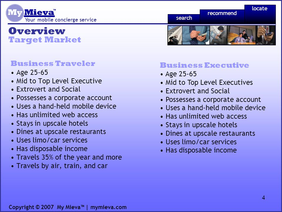 15 Financial Plan Your mobile concierge service Cash Flow Copyright © 2007 My Mieva | mymieva.com recommend locate search Year 1Year 2Year 3Year 4Year 5 PC Web Ads$2,832$151,227$647,847$1,743,019$2,577,561 Mobile Web Ads$5,662$115,472$629,969$1,905,230$3,566,145 Service Fees$12,503$287,118$1,208,310$2,586,199$3,817,899 Total$20,997$553,817$2,486,127$6,234,448$9,961,605 Cost of Goods Sold($366,831)($596,686)($814,882)($1,029,789)($1,309,467) Marketing($253,440)($613,150)($967,344)($1,215,582)($1,303,842) G&A($112,750)($162,290)($160,057)($181,342)($228,761) R&D($261,950)($133,200)($315,415)($646,709)($809,843) Total Expenses($994,971)($1,505,326)($2,257,697)($3,073,421)($3,651,912) EBIT($973,975)($951,509)$228,429$3,161,026$6,309,693 Income Tax Expense$0 ($91,372)($1,264,411)($2,523,877) Net Income($973,975)($951,509)$137,057$1,896,616$3,785,816