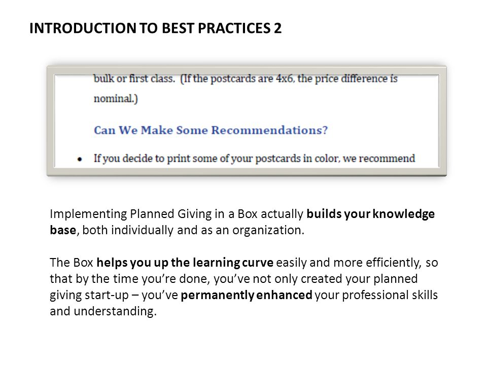 INTRODUCTION TO BEST PRACTICES 2 Implementing Planned Giving in a Box actually builds your knowledge base, both individually and as an organization.