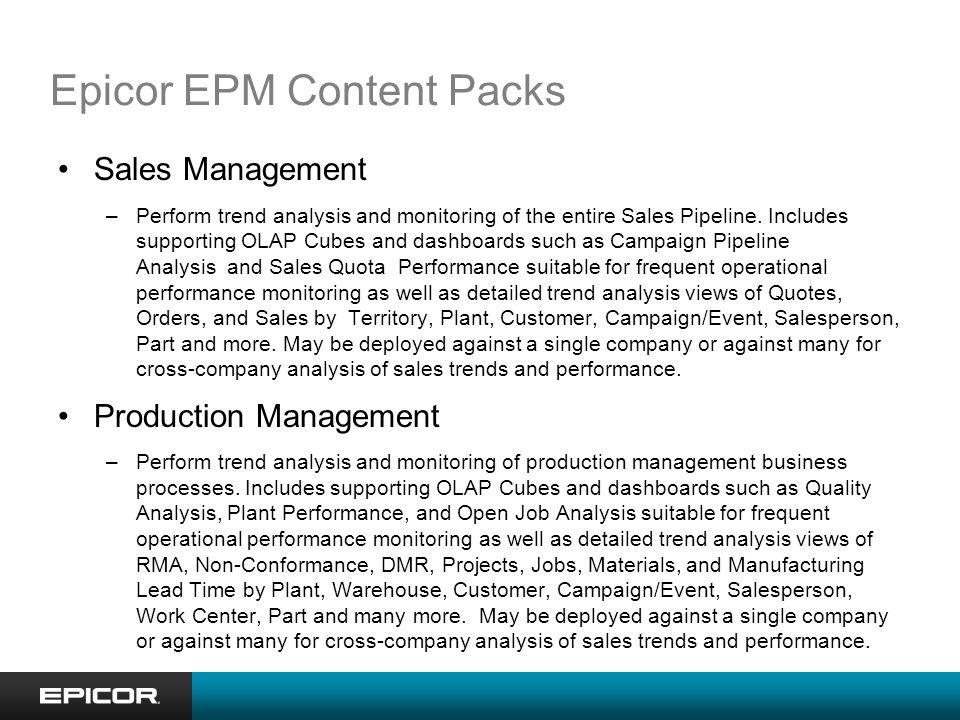 Epicor EPM Content Packs Sales Management –Perform trend analysis and monitoring of the entire Sales Pipeline.