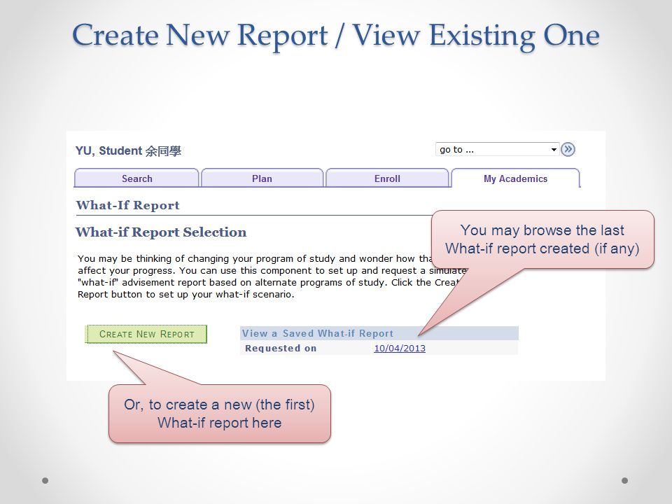 Create New Report / View Existing One You may browse the last What-if report created (if any) Or, to create a new (the first) What-if report here
