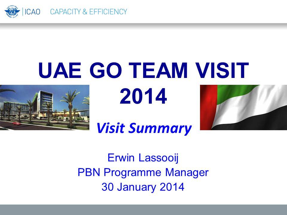 UAE GO TEAM VISIT 2014 Erwin Lassooij PBN Programme Manager 30 January 2014 Visit Summary