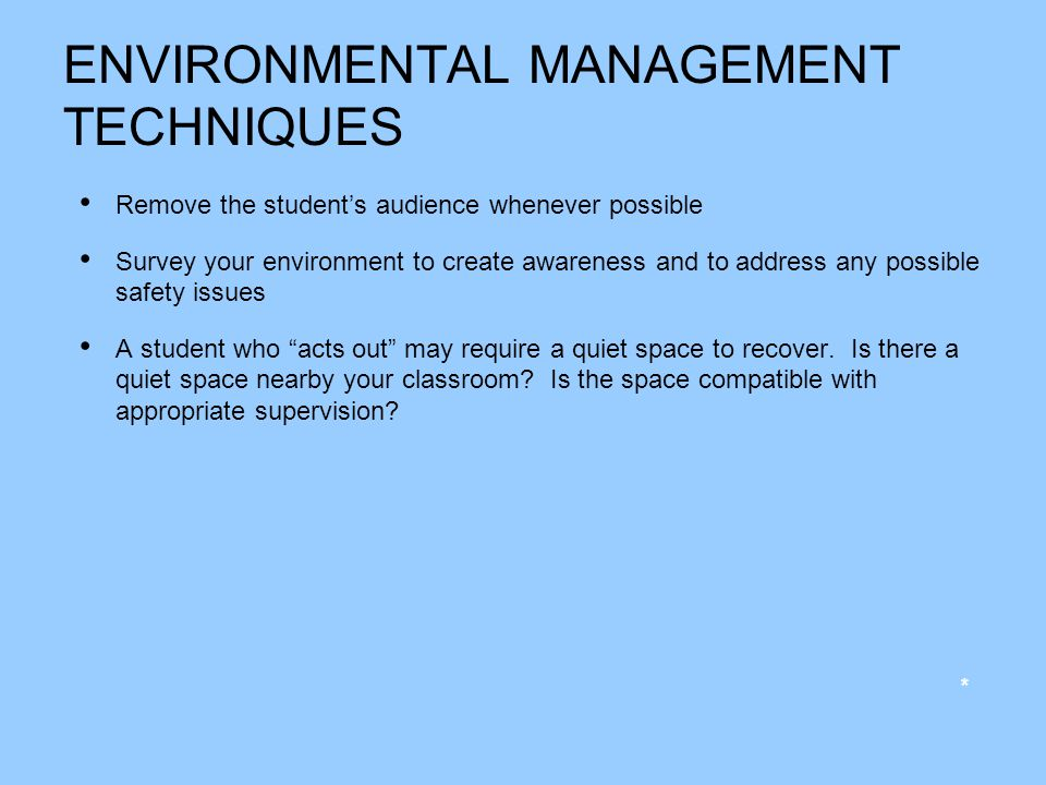 ENVIRONMENTAL MANAGEMENT TECHNIQUES Remove the students audience whenever possible Survey your environment to create awareness and to address any poss