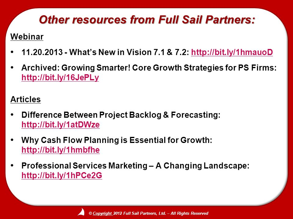 © Copyright 2012 Full Sail Partners, Ltd. – All Rights Reserved Other resources from Full Sail Partners: Webinar 11.20.2013 - Whats New in Vision 7.1