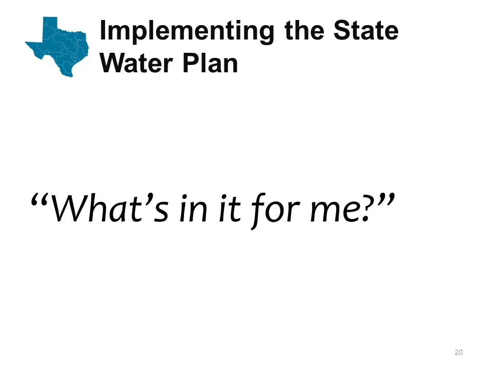 Implementing the State Water Plan Whats in it for me? 20