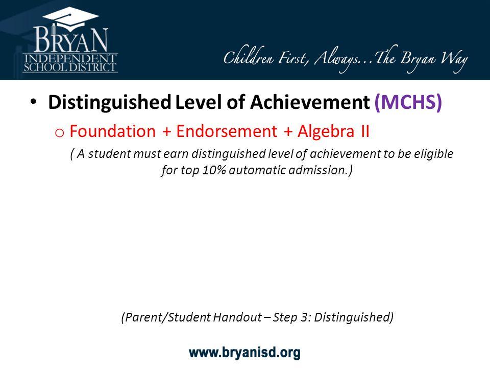 Distinguished Level of Achievement (MCHS) o Foundation + Endorsement + Algebra II ( A student must earn distinguished level of achievement to be eligi