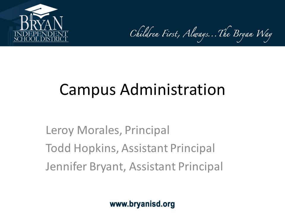 Campus Administration Leroy Morales, Principal Todd Hopkins, Assistant Principal Jennifer Bryant, Assistant Principal