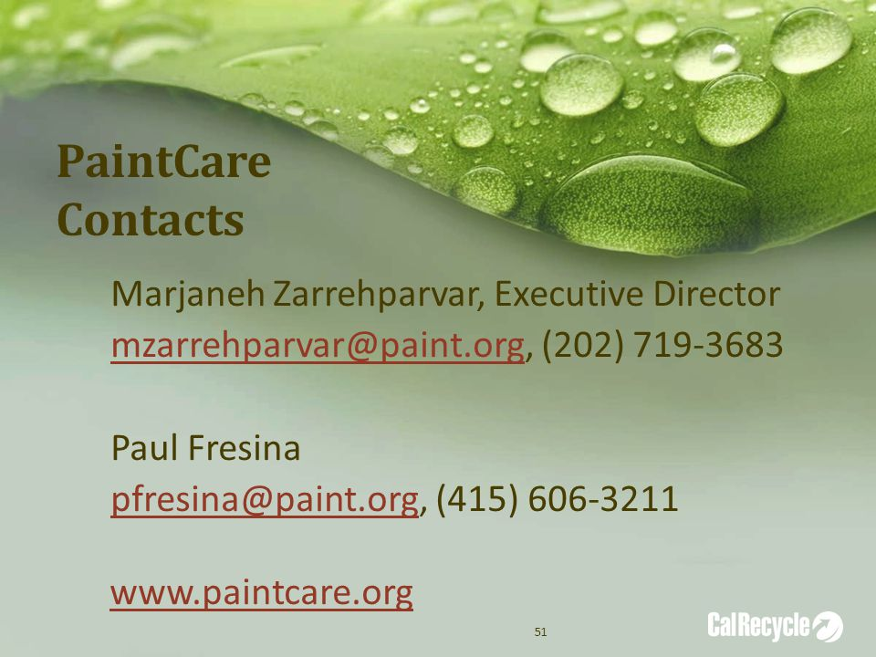 PaintCare Contacts Marjaneh Zarrehparvar, Executive Director mzarrehparvar@paint.orgmzarrehparvar@paint.org, (202) 719-3683 Paul Fresina pfresina@paint.orgpfresina@paint.org, (415) 606-3211 www.paintcare.org 51