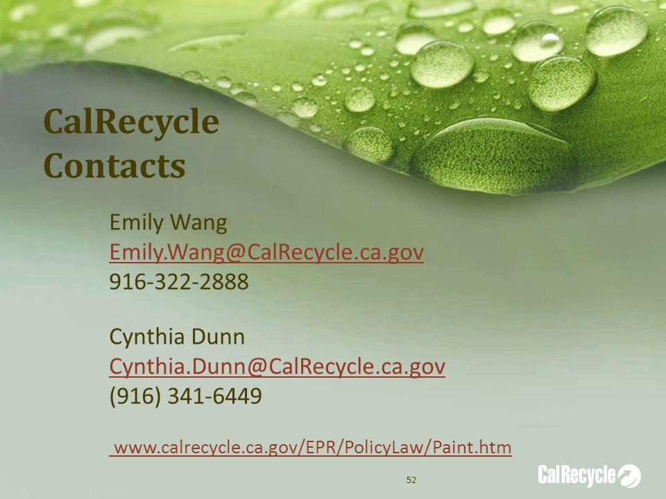 CalRecycle Contacts Emily Wang Emily.Wang@CalRecycle.ca.gov 916-322-2888 Cynthia Dunn Cynthia.Dunn@CalRecycle.ca.gov (916) 341-6449 www.calrecycle.ca.gov/EPR/PolicyLaw/Paint.htm 52