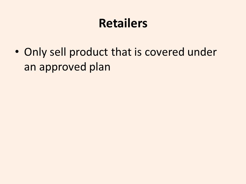 Retailers Only sell product that is covered under an approved plan