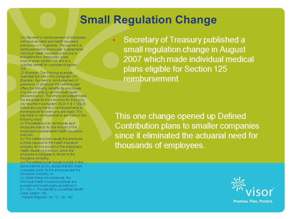 Small Regulation Change Secretary of Treasury published a small regulation change in August 2007 which made individual medical plans eligible for Sect