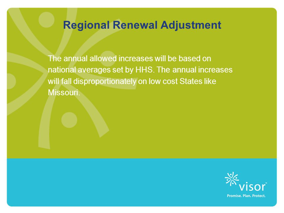 Regional Renewal Adjustment The annual allowed increases will be based on national averages set by HHS. The annual increases will fall disproportionat