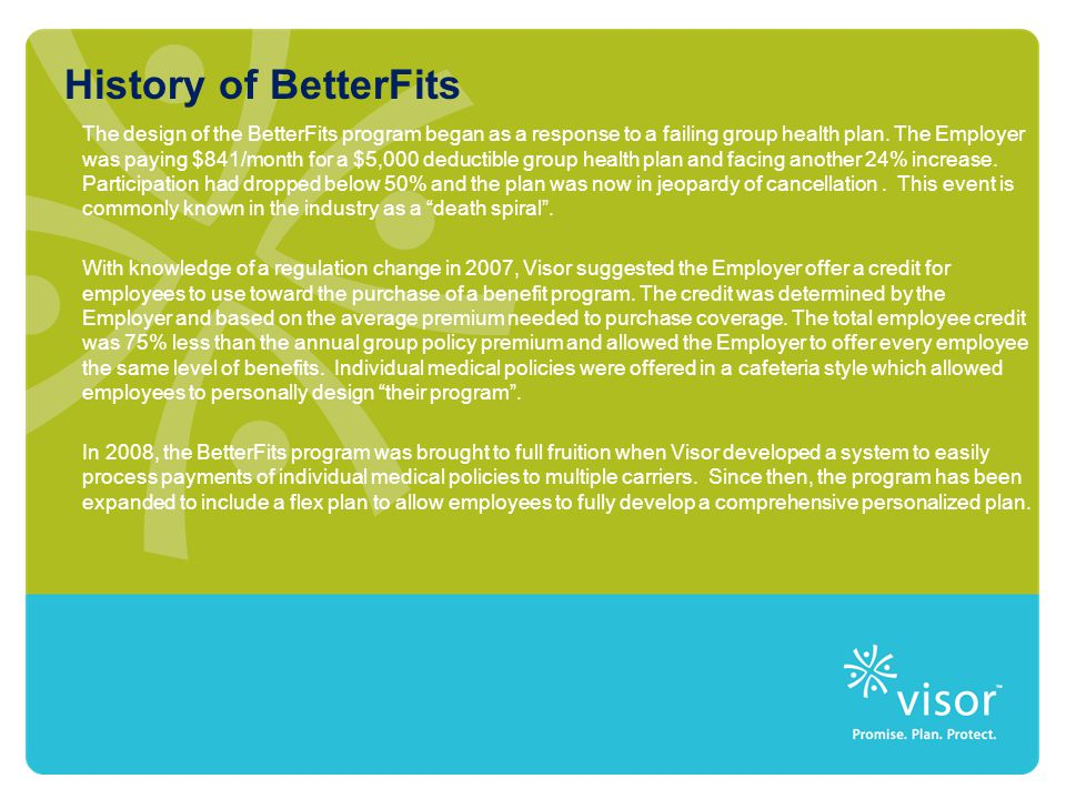 History of BetterFits The design of the BetterFits program began as a response to a failing group health plan.