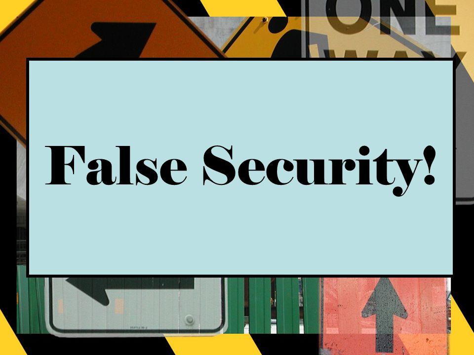 False Security!