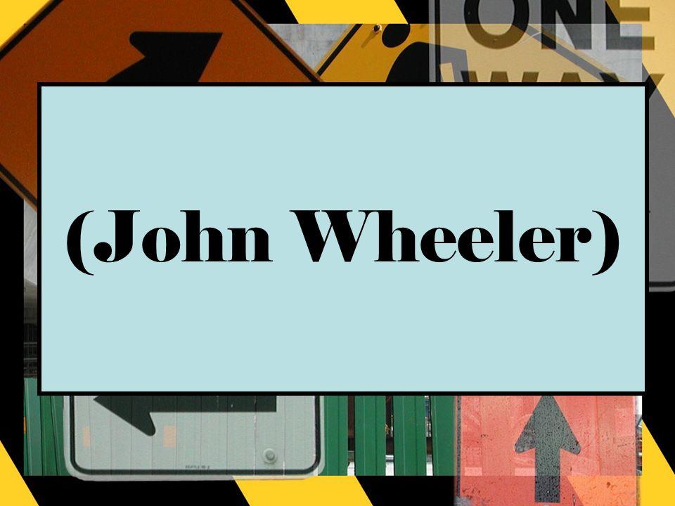 (John Wheeler)