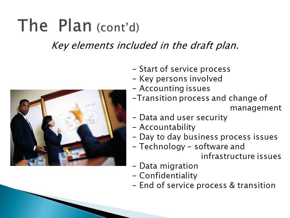 Key elements included in the draft plan. - Start of service process - Key persons involved - Accounting issues -Transition process and change of manag