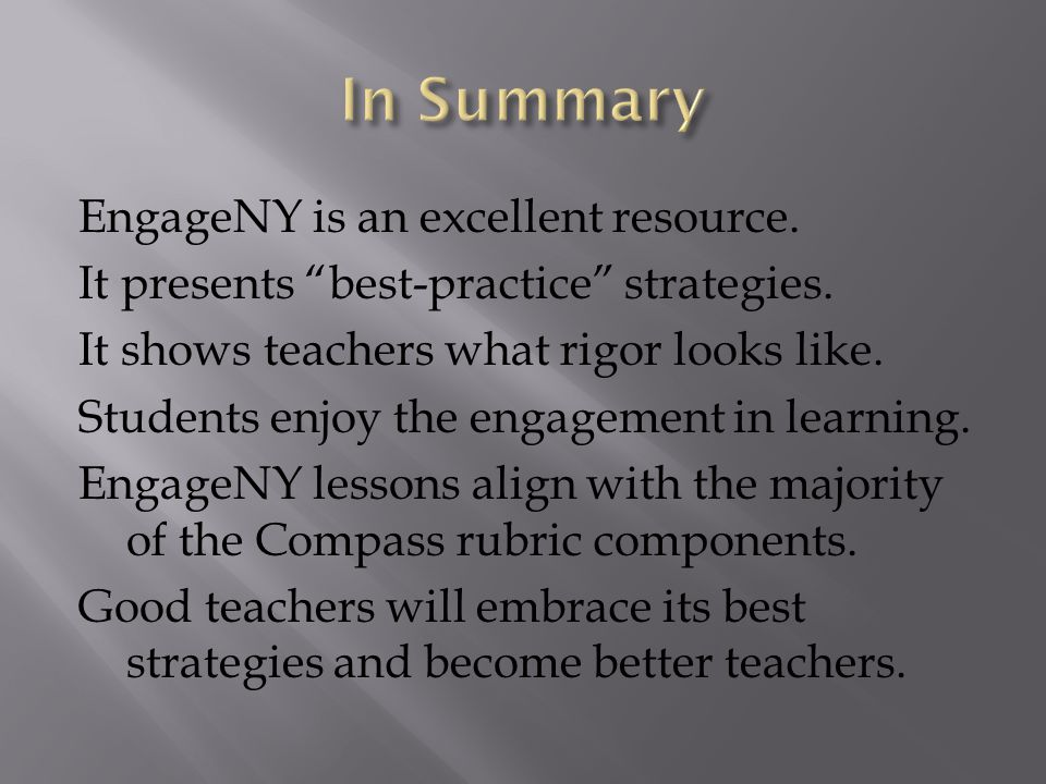 EngageNY is an excellent resource. It presents best-practice strategies. It shows teachers what rigor looks like. Students enjoy the engagement in lea