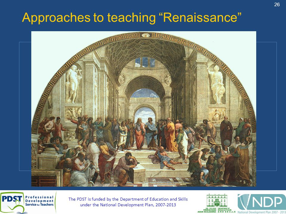 26 The PDST is funded by the Department of Education and Skills under the National Development Plan, 2007-2013 Approaches to teaching Renaissance