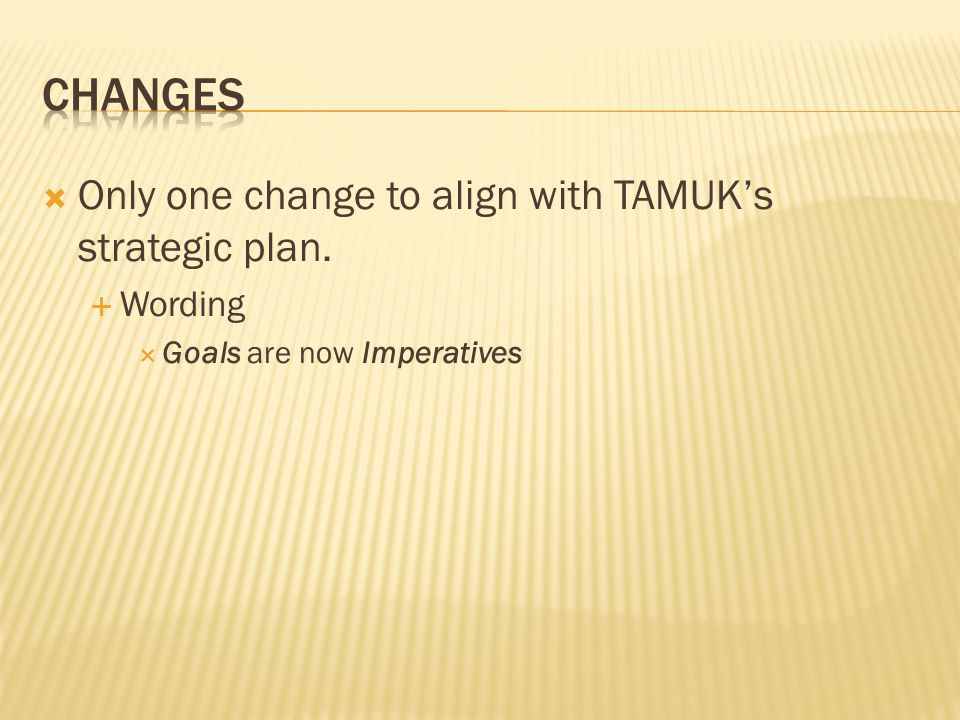 Only one change to align with TAMUKs strategic plan. Wording Goals are now Imperatives