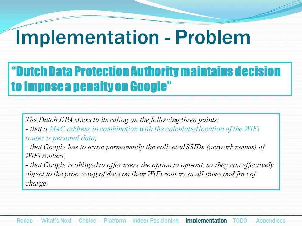 Implementation - Problem Recap Whats Next Choice Platform Indoor Positioning Implementation TODO Appendices Dutch Data Protection Authority maintains