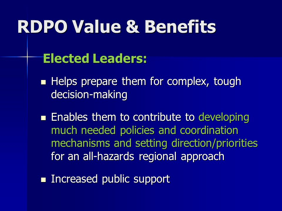 RDPO Value & Benefits Elected Leaders: Helps prepare them for complex, tough decision-making Helps prepare them for complex, tough decision-making Ena