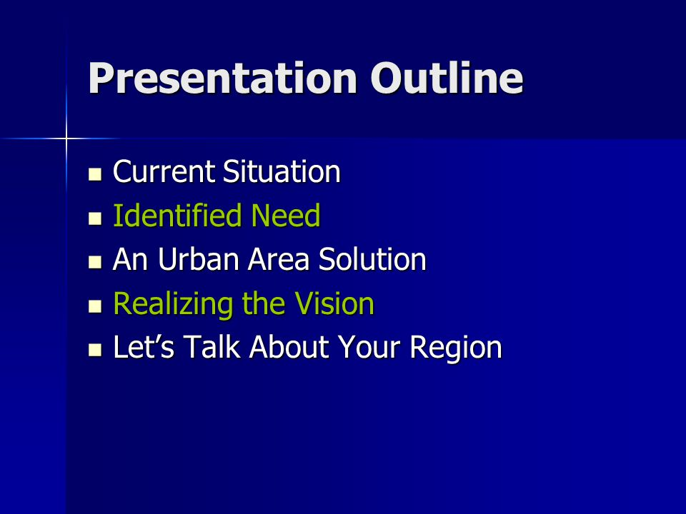 Presentation Outline Current Situation Current Situation Identified Need Identified Need An Urban Area Solution An Urban Area Solution Realizing the Vision Realizing the Vision Lets Talk About Your Region Lets Talk About Your Region