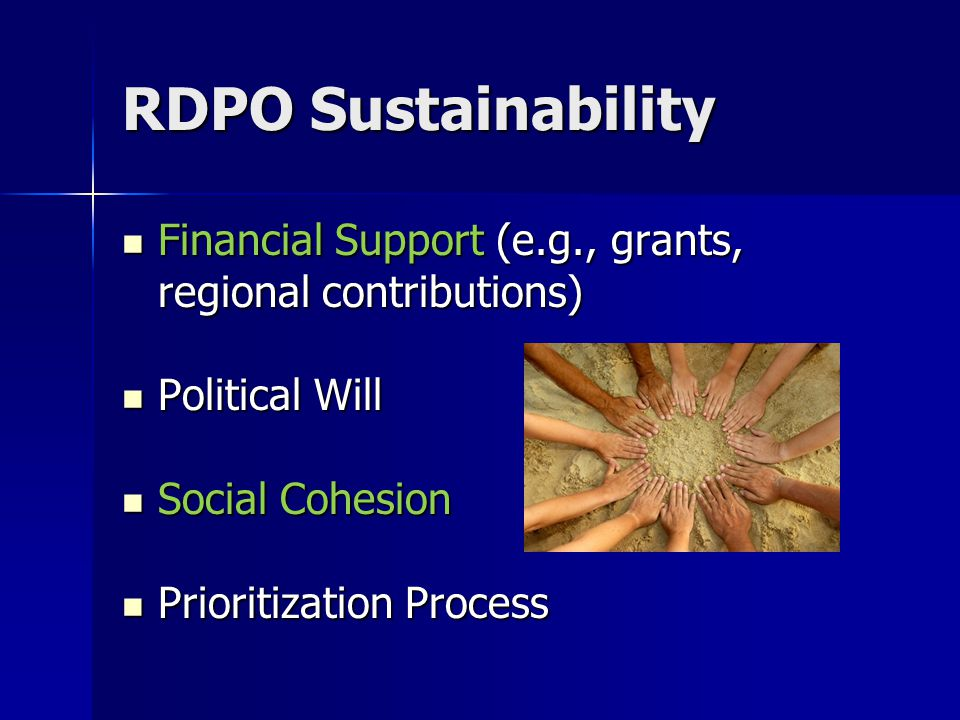 RDPO Sustainability Financial Support (e.g., grants, regional contributions) Financial Support (e.g., grants, regional contributions) Political Will P
