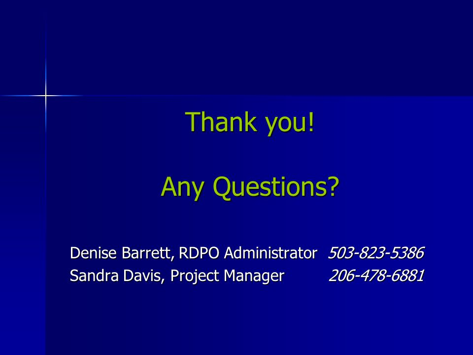 Thank you! Any Questions? Denise Barrett, RDPO Administrator 503-823-5386 Denise Barrett, RDPO Administrator 503-823-5386 Sandra Davis, Project Manage