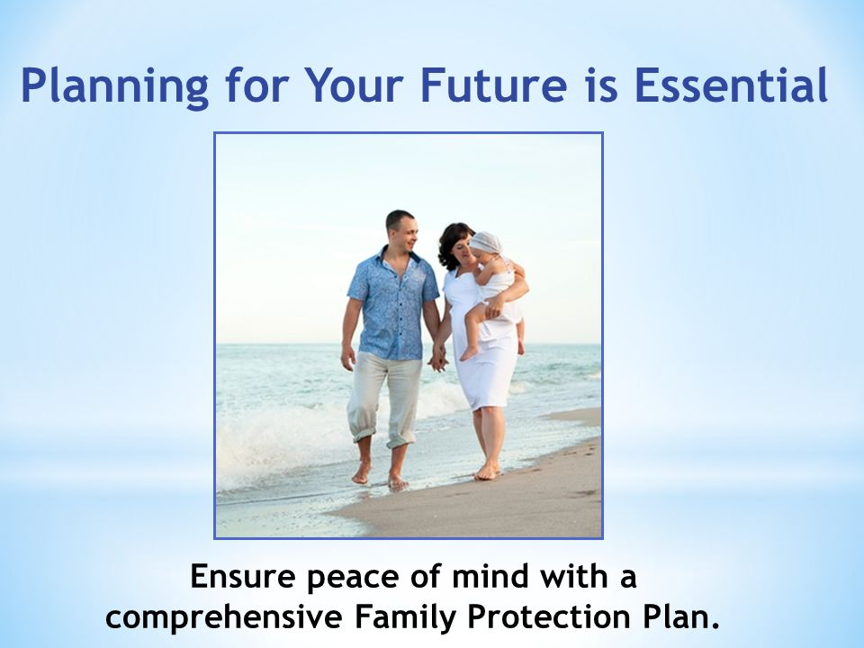 Ensure peace of mind with a comprehensive Family Protection Plan.