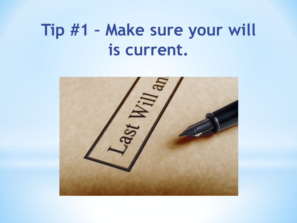 Tip #1 – Make sure your will is current.