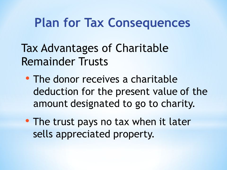 Plan for Tax Consequences The trust pays no tax when it later sells appreciated property.