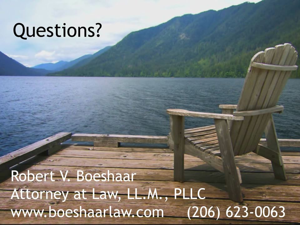 Robert V. Boeshaar Attorney at Law, LL.M., PLLC www.boeshaarlaw.com (206) 623-0063 Questions