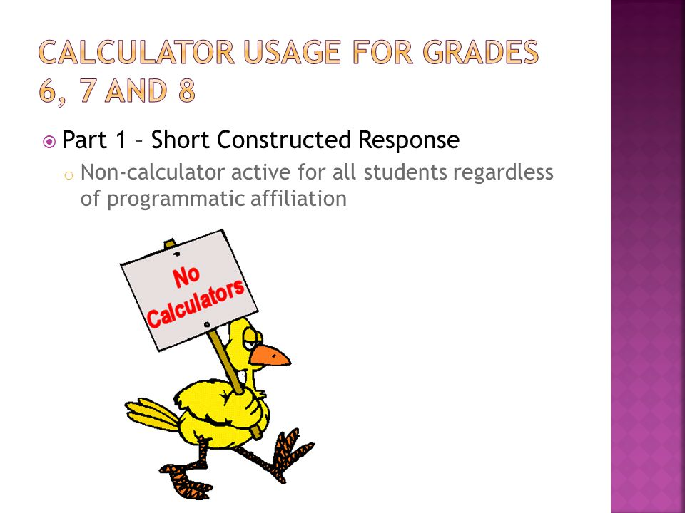 Part 1 – Short Constructed Response o Non-calculator active for all students regardless of programmatic affiliation