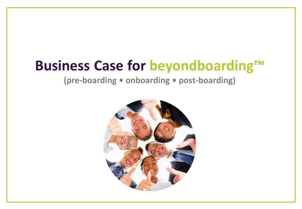 Business Case for beyondboarding (pre-boarding onboarding post-boarding)