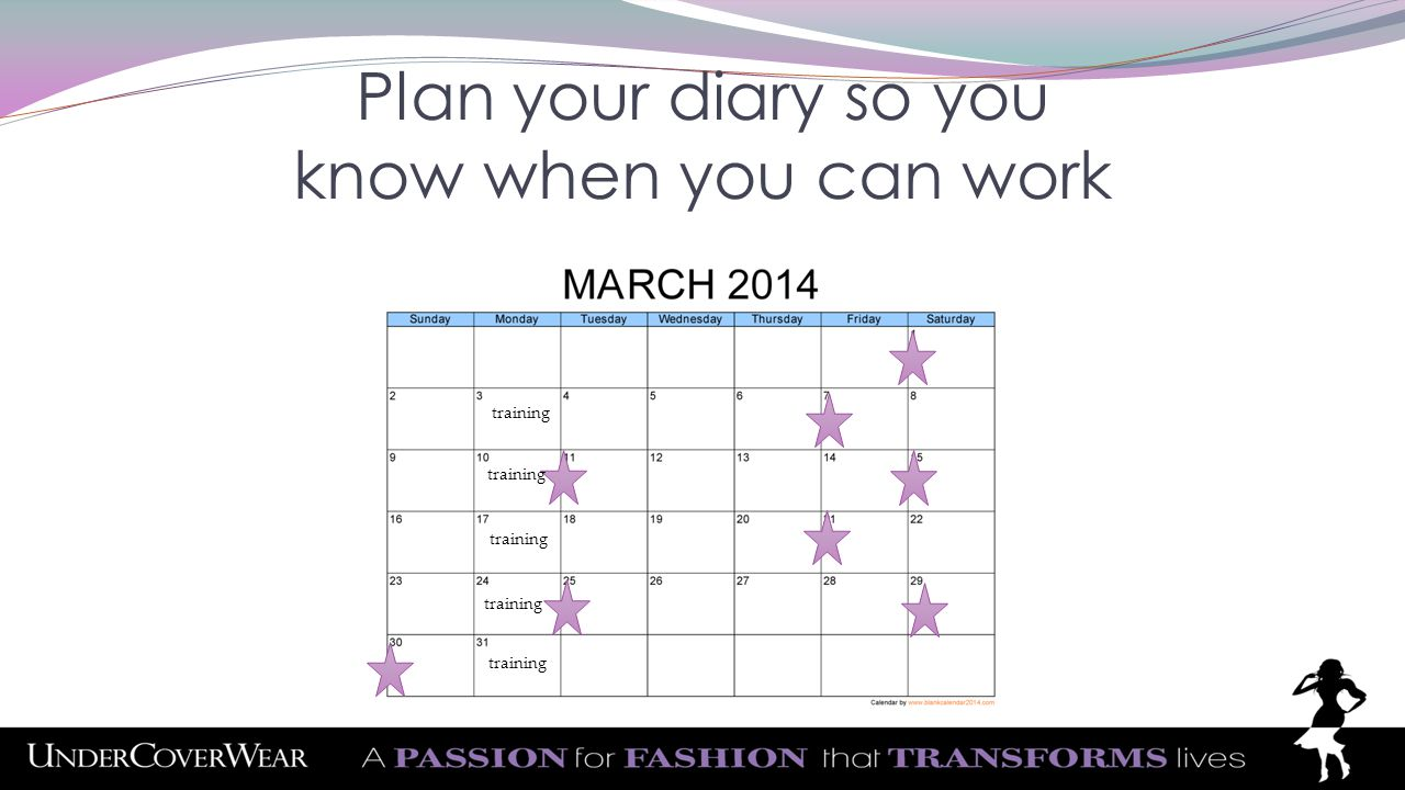 Plan your diary so you know when you can work training