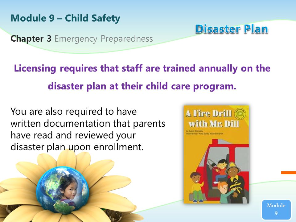 Chapter 3 Emergency Preparedness A disaster plan is required by licensing to cover all possible emergencies in a child care center.