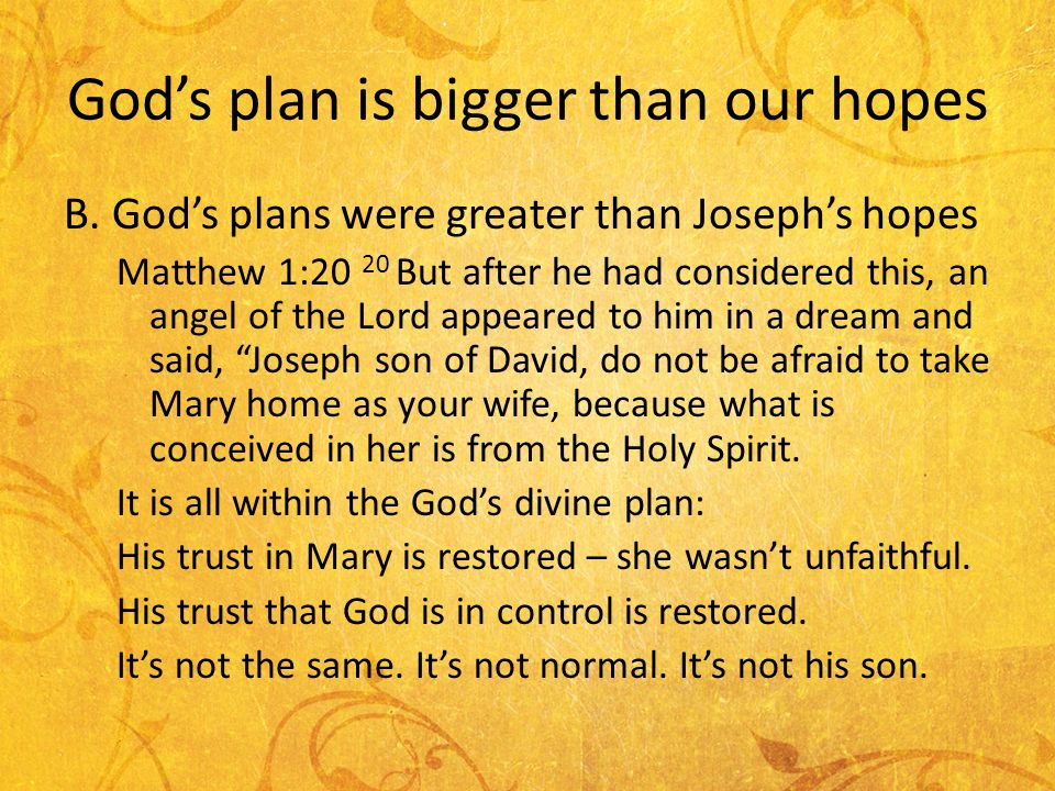 Gods plan is bigger than our hopes B.