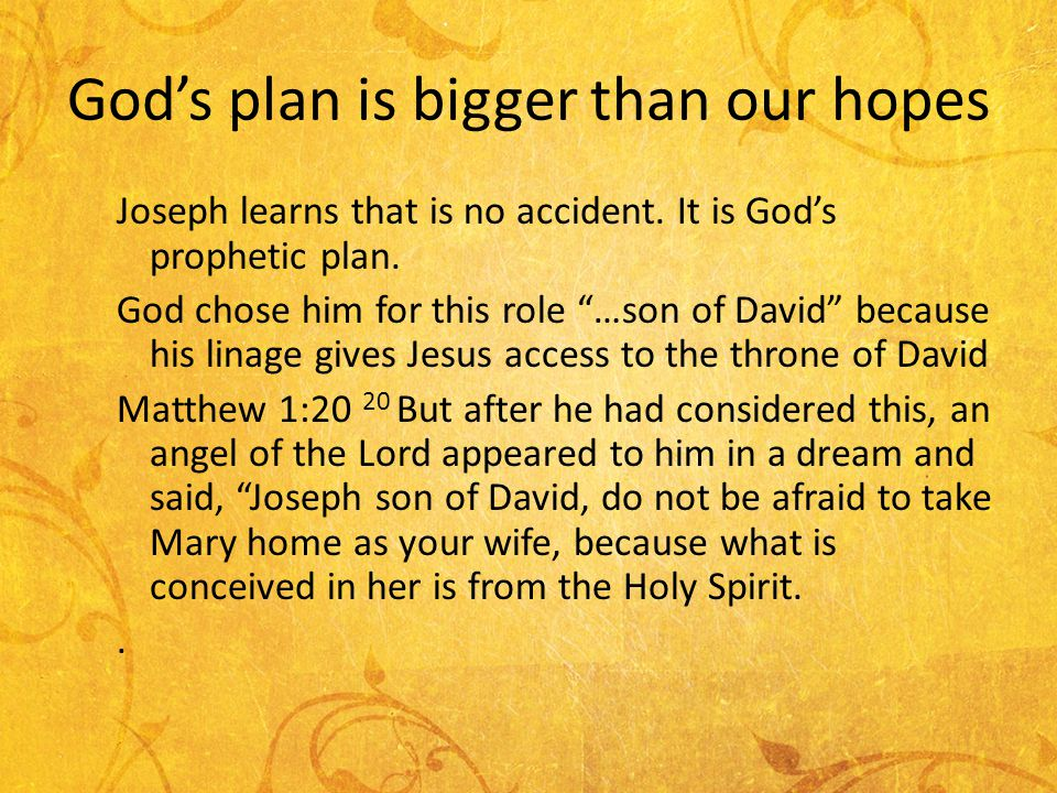 Gods plan is bigger than our hopes Joseph learns that is no accident.