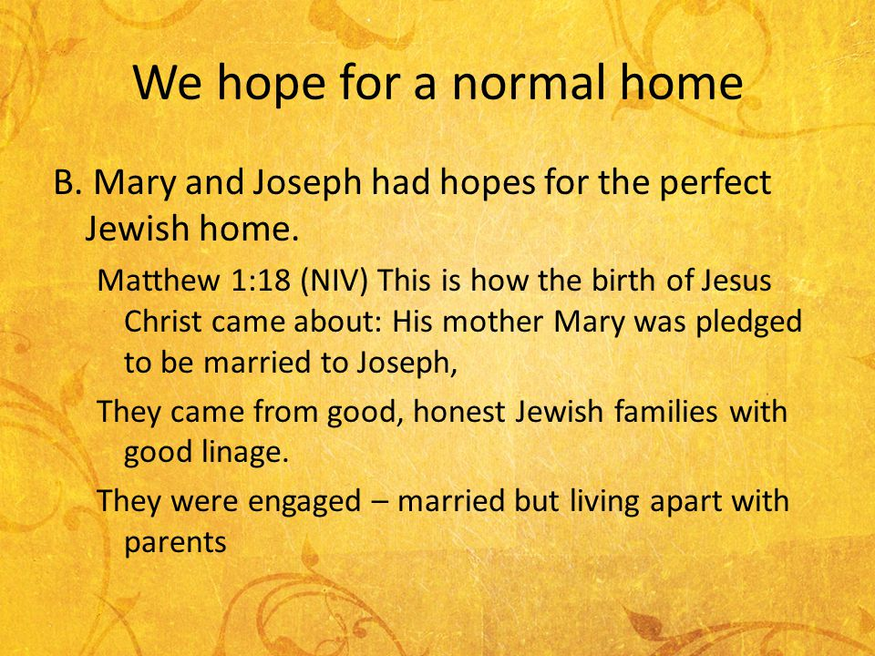 We hope for a normal home B. Mary and Joseph had hopes for the perfect Jewish home.