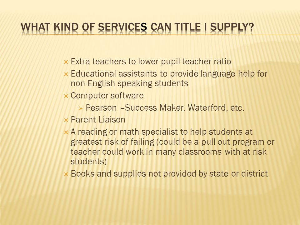 Extra teachers to lower pupil teacher ratio Educational assistants to provide language help for non-English speaking students Computer software Pearson –Success Maker, Waterford, etc.