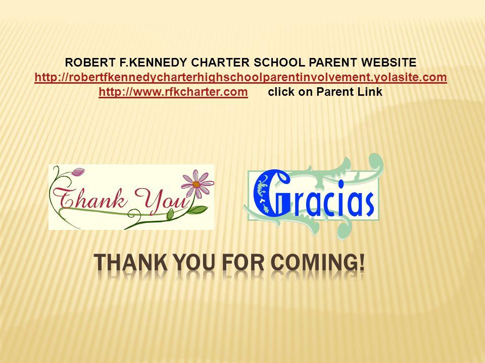 ROBERT F.KENNEDY CHARTER SCHOOL PARENT WEBSITE http://robertfkennedycharterhighschoolparentinvolvement.yolasite.com http://www.rfkcharter.comhttp://www.rfkcharter.com click on Parent Link