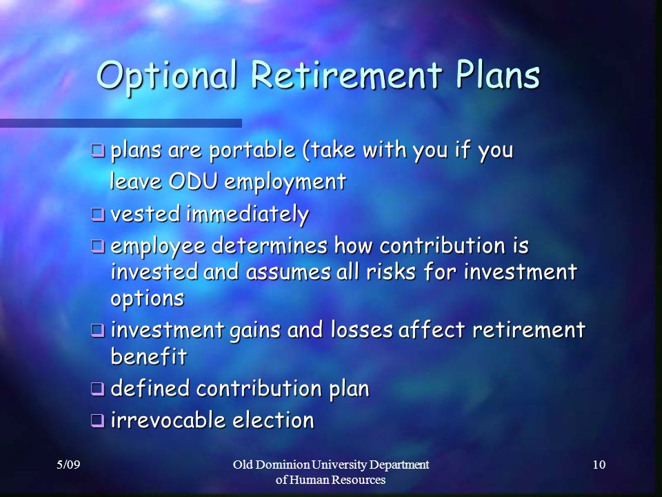 5/09Old Dominion University Department of Human Resources 10 Optional Retirement Plans Optional Retirement Plans plans are portable (take with you if