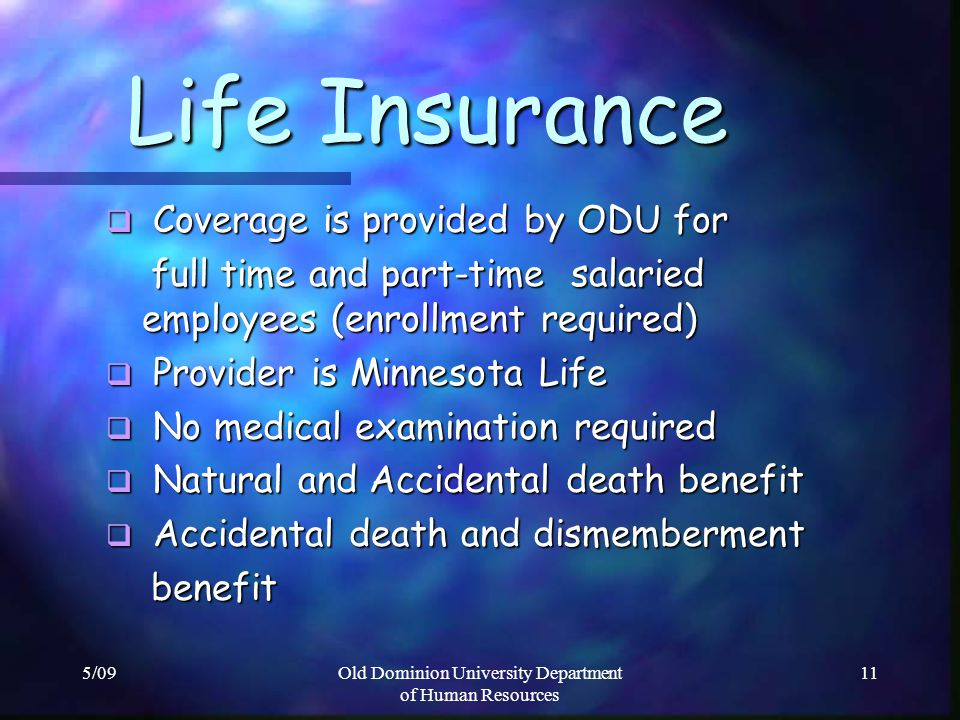 5/09Old Dominion University Department of Human Resources 11 Life Insurance Life Insurance Coverage is provided by ODU for Coverage is provided by ODU