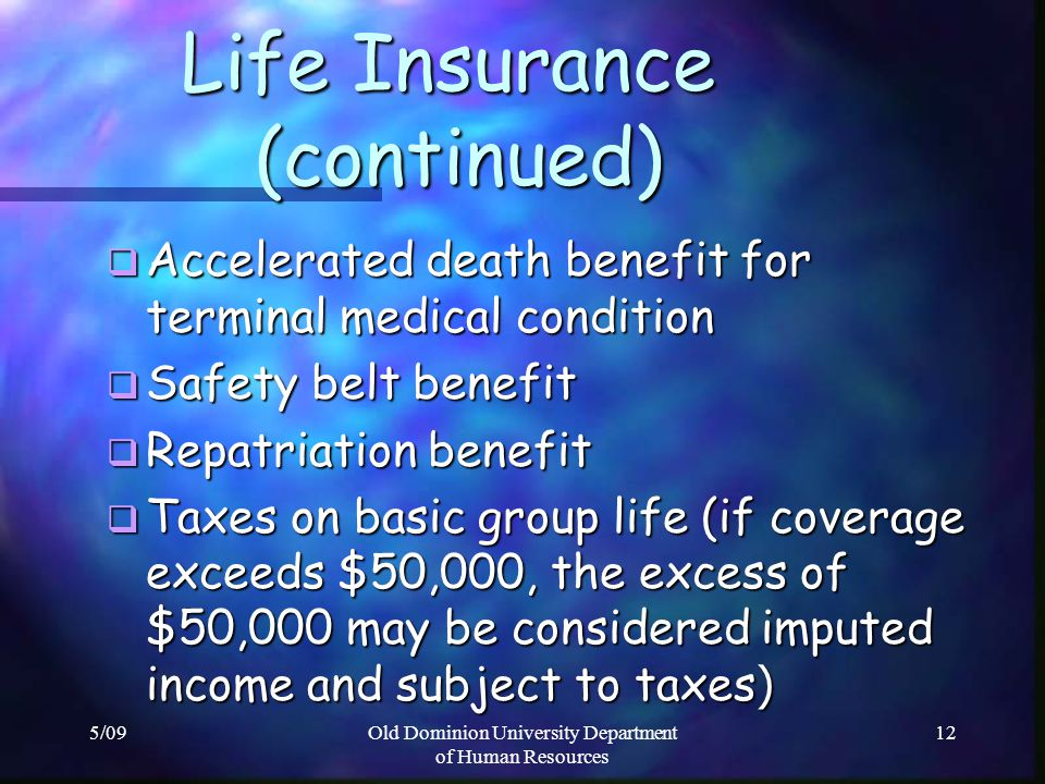 5/09Old Dominion University Department of Human Resources 12 Life Insurance (continued) Life Insurance (continued) Accelerated death benefit for termi