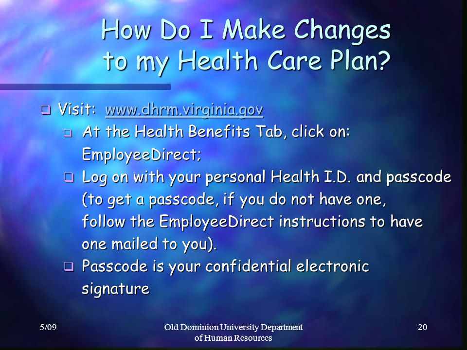5/09Old Dominion University Department of Human Resources 20 How Do I Make Changes to my Health Care Plan? How Do I Make Changes to my Health Care Pla