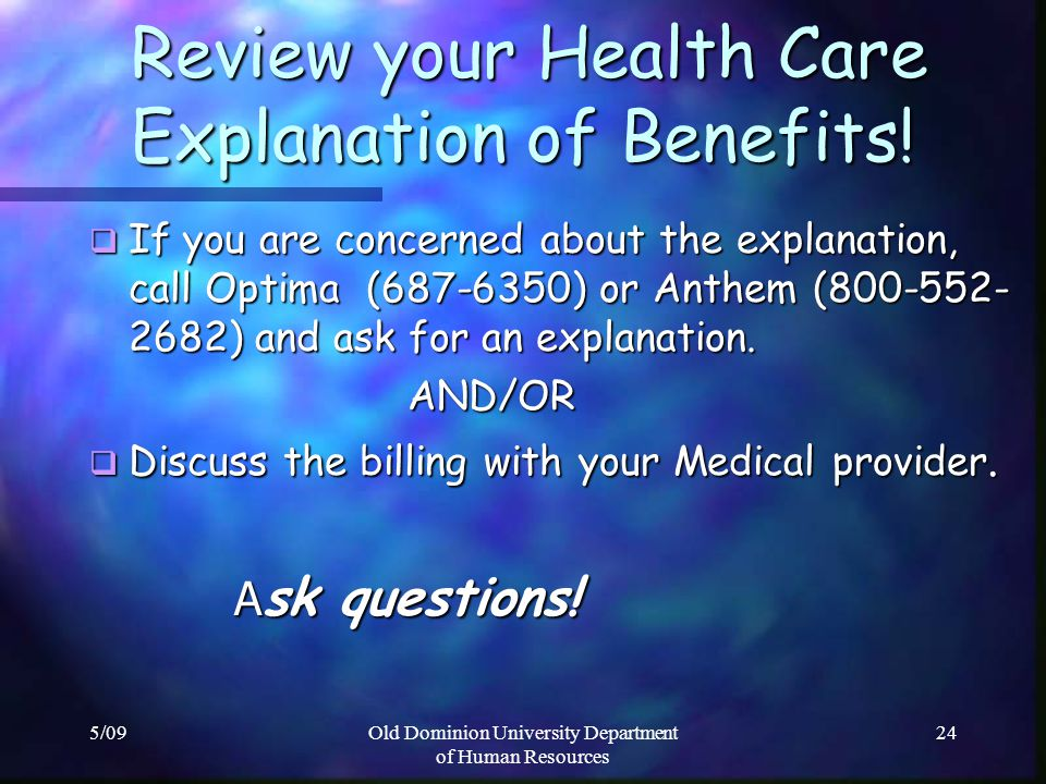 5/09Old Dominion University Department of Human Resources 24 Review your Health Care Explanation of Benefits! Review your Health Care Explanation of B
