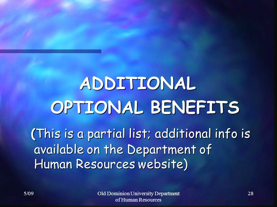 5/09Old Dominion University Department of Human Resources 28 ADDITIONAL OPTIONAL BENEFITS OPTIONAL BENEFITS (This is a partial list; additional info i