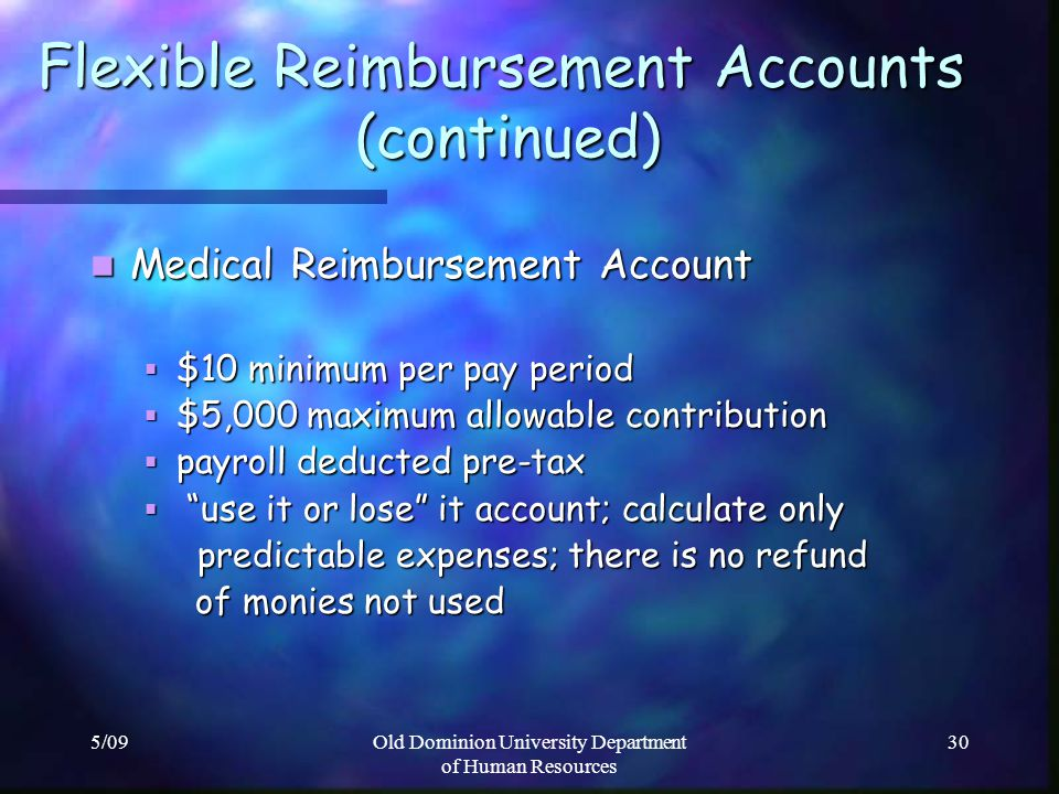 5/09Old Dominion University Department of Human Resources 30 Flexible Reimbursement Accounts (continued) Medical Reimbursement Account Medical Reimbur